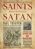 Saints who battled satan : seventeen holy warriors who can teach you how to fight the good fight
