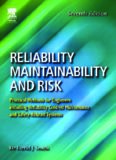 Reliability, maintainability and risk practical methods for engineers; [including reliability centred maintenance and safety-related systems]