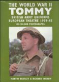 The World War II Tommy - British Army Uniforms, European Theatre, 1939-45, in Colour Photographs