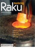Mastering Raku: Making Ware * Glazes * Building Kilns * Firing