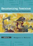 Decolonizing Feminism: Transnational Feminism and Globalization