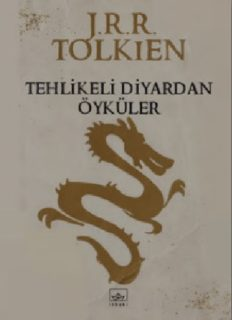 Tehlikeli Diyardan Öyküler - J.R.R. Tolkien