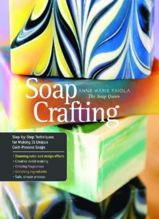 Soap Crafting  Step-by-Step Techniques for Making 31 Unique Cold-Process Soaps