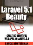 Laravel 5.1 Beauty: Creating Beautiful Web Apps with Laravel 5.1