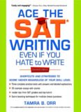 Ace the SAT Writing Even If You Hate to Write: Shortcuts and Strategies to Score Higher Regardless of Your Skill Level, Second Edition