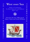 West over Sea: Studies in Scandinavian Sea-Borne Expansion and Settlement Before 1300. A Festschrift in Honour of Dr Barbara E. Crawford (The Northern World: North Europe and the Baltic c. 400-1700 AD: Peoples, Economies and Cultures)