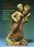 A Passion for Antiquities: Ancient Art from the Collection of Barbara and Lawrence Fleischman