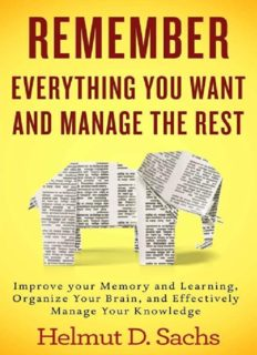Remember Everything You Want and Manage the Rest: Improve Your Memory and Learning, Organize Your Brain, and Effectively Manage Your Knowledge