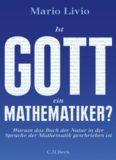 Ist Gott ein Mathematiker? Warum das Buch der Natur in der Sprache der Mathematik geschrieben ist