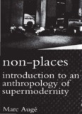 Non-Places: Introduction to an Anthropology of Supermodernity