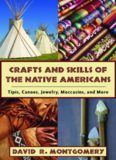 Crafts and skills of the Native Americans : tipis, canoes, jewelry, moccasins, and more