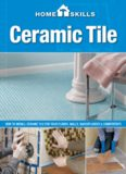 Ceramic tile: how to install ceramic tile for your floors, walls, backsplashes & countertops