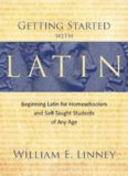 Getting Started with Latin: Beginning Latin for Homeschoolers and Self-Taught Students of Any Age