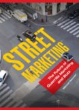 Street Marketing: The Future of Guerrilla Marketing and Buzz