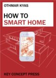 How to Smart Home: A Step by Step Guide for Smart Homes & Building Automation, 5th Edition