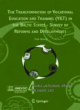 The Transformation of Vocational Education and Training (VET) in the Baltic States - Survey of Reforms and Developments (Technical and Vocational Education ... Training: Issues, Concerns and Prospects)