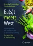 Ea(s)t meets West - Fit und gesund mit der Westlichen 5-Elemente-Ernährung: Ein neuer Weg in der