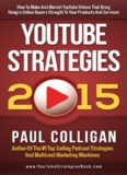 YouTube Strategies 2015 How To Make And Market YouTube Videos That Bring Hungry Online Buyers Straight To Your Products And Services