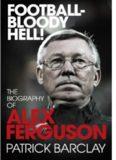 'Football - Bloody Hell!': The Story of Alex Ferguson
