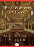 The Geometry of Love : Space, Time, Mystery, and Meaning in an Ordinary Church.