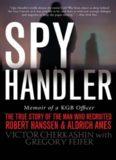 Spy Handler: Memoir of a KGB Officer - The True Story of the Man Who Recruited Robert Hanssen