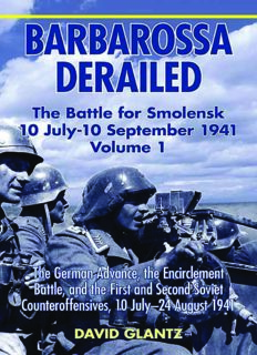BARBAROSSA DERAILED: THE BATTLE FOR SMOLENSK 10 JULY-10 SEPTEMBER 1941 VOLUME 1: The German Advance, The Encirclement Battle, and the First and Second Soviet Counteroffensives, 10 July-24 August 1941
