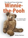 Life and Times of the Real Winnie-the-Pooh, The: The Teddy Bear Who Inspired A. A. Milne