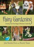 Fairy Gardening: Creating Your Own Magical Miniature Gardenby Julie Bawden-Davis and Beverly
