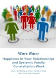 Happiness in Your Relationships and Systemic Family Constellation Work: Live a fulfilling partner relationship with love and respect