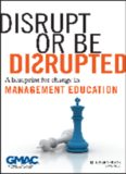 Disrupt or Be Disrupted: A Blueprint for Change in Management Education