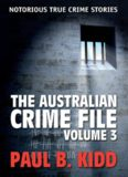 The Australian Crime File 3. Notorious True Crime Stories