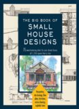 The big book of small house designs : 75 award-winning plans for houses 1,250 square feet or less