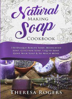 Natural Soap Making Cookbook: 150 Unique Soap Making Recipes