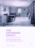 The Coleridge Legacy: Samuel Taylor Coleridge's Intellectual Legacy in Britain and America, 1834