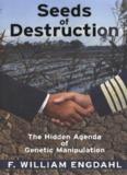 Seeds of Destruction: The Hidden Agenda of Genetic Manipulation, F. William Engdahl, 2007