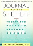 Journal to the self : twenty-two paths to personal growth : open the door to self-understanding by writing, reading, and creating a journal of your life