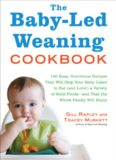 The Baby-Led Weaning Cookbook: 130 Easy, Nutritious Recipes That Will Help Your Baby Learn to Eat