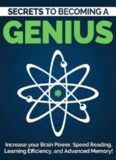 Become a Genius (2nd Edition): Secrets to Increase Your Brain Power, Speed Reading, Learning Efficiency, and Advanced Memory: Speed Reading, Memorization ... Power Techniques