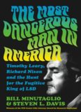 The Most Dangerous Man in America: Timothy Leary, Richard Nixon and the Hunt for the Fugitive King