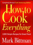 How to Cook Everything, Completely Revised 10th Anniversary Edition: 2,000 Simple Recipes for Great