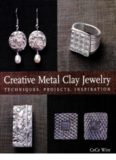 Creative Metal Clay Jewelry  Techniques, Projects, Inspiration