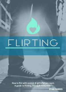 How To Flirt With Women & Get What You Want: A Guide To Flirting, Dating & Seduction