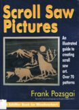 Scroll Saw Pictures: An Illustrated Guide to Creating Scroll Saw Art. over 70 Patterns (Schiffer