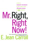 Mr. Right, Right Now!: How a Smart Woman Can Land Her Dream Man in 6 Weeks