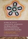 Working with Traumatic Memories to Heal Adults with Unresolved Childhood Trauma: Neuroscience, Attachment Theory and Pesso Boyden System Psychomotor Psychotherapy