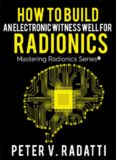 How to Build an Electronic Witness Well for Radionics (E-Well) (Mastering Radionics Series Book 2)