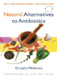 Natural Alternatives to Antibiotics - Revised and Updated : How to treat infections without antibiotics