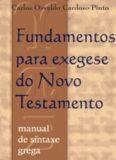 Fundamentos para Exegese do Novo Testamento – Carlos Osvaldo Cardoso Pinto