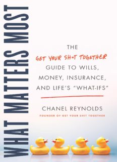 """What Matters Most: The Get Your Shit Together Guide to Wills, Money, Insurance, and Life's """"What-ifs"""""""