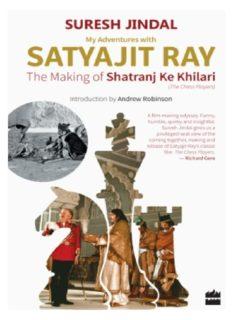 My Adventures with Satyajit Ray: The Making of Shatranj Ke Khilari